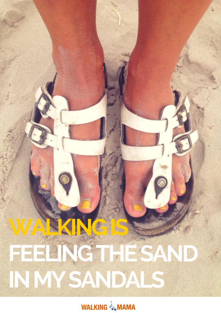Walking is  Feeling the sand in my sandals