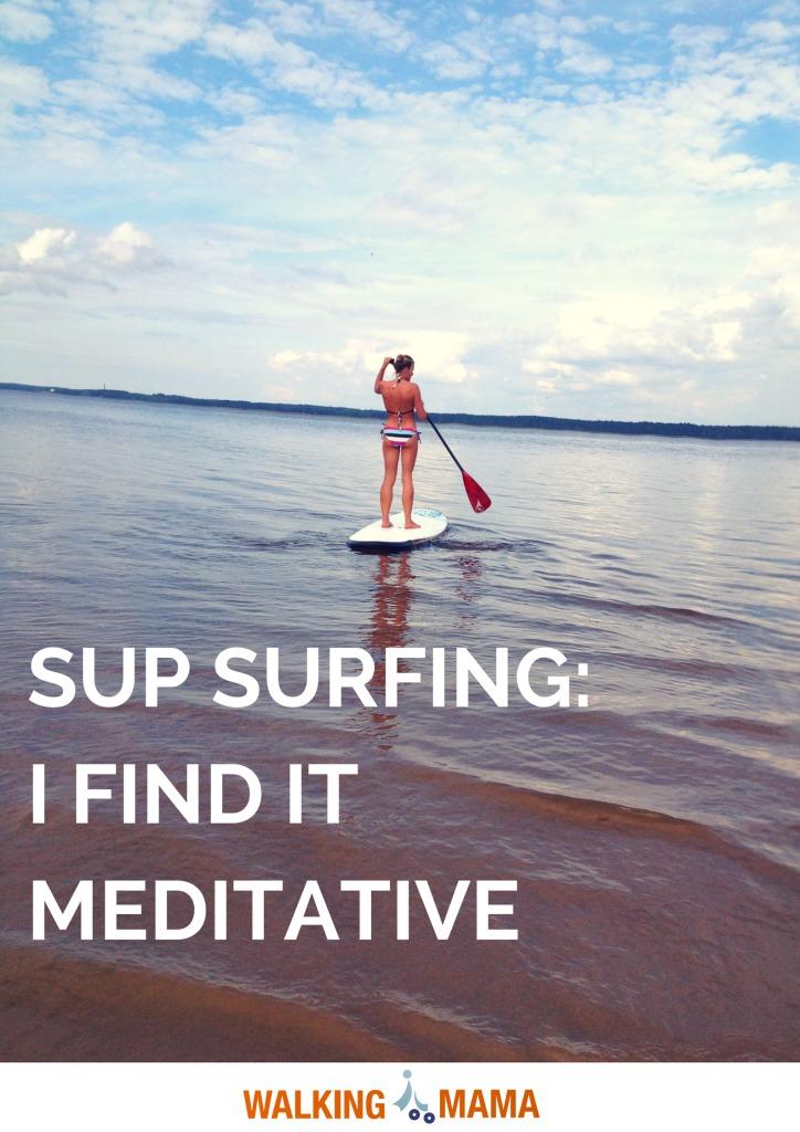 Walkingmama SUP surfing I find it meditative
